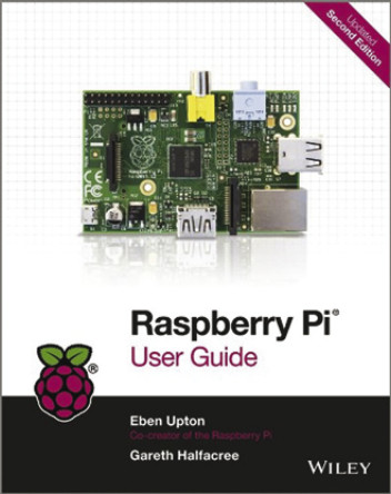 Raspberry Pi User Guide Book, Author Eben Upton